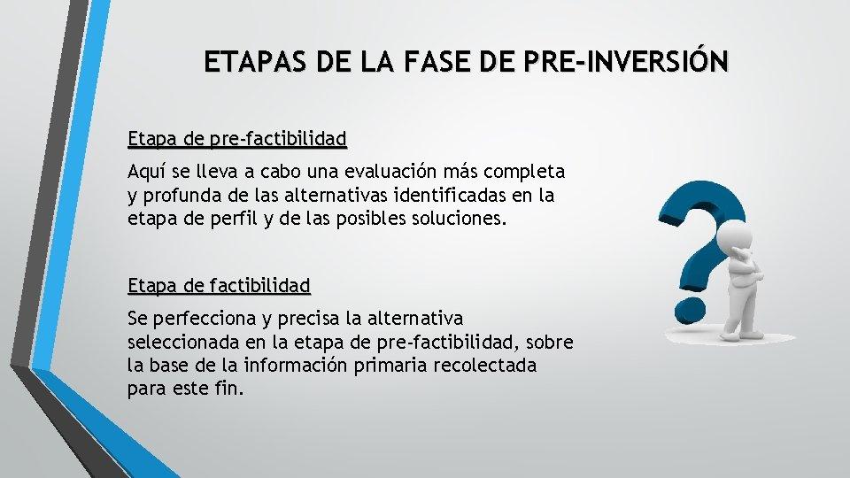 ETAPAS DE LA FASE DE PRE-INVERSIÓN Etapa de pre-factibilidad Aquí se lleva a cabo