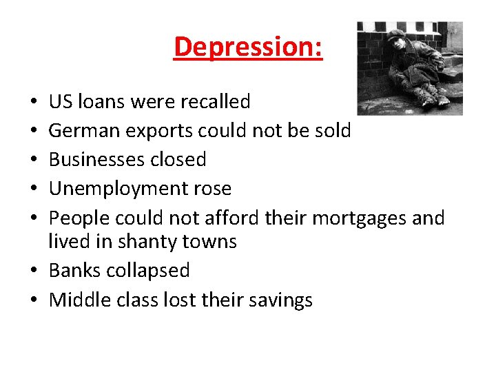 Depression: US loans were recalled German exports could not be sold Businesses closed Unemployment