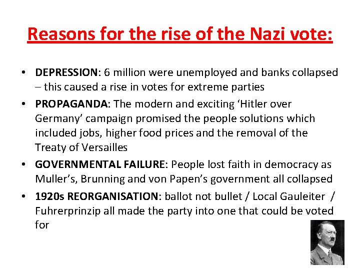 Reasons for the rise of the Nazi vote: • DEPRESSION: 6 million were unemployed