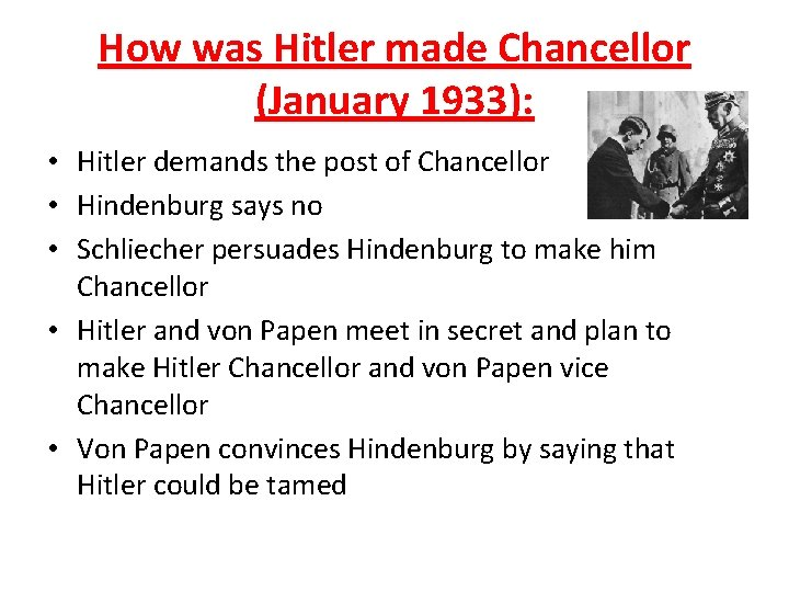 How was Hitler made Chancellor (January 1933): • Hitler demands the post of Chancellor