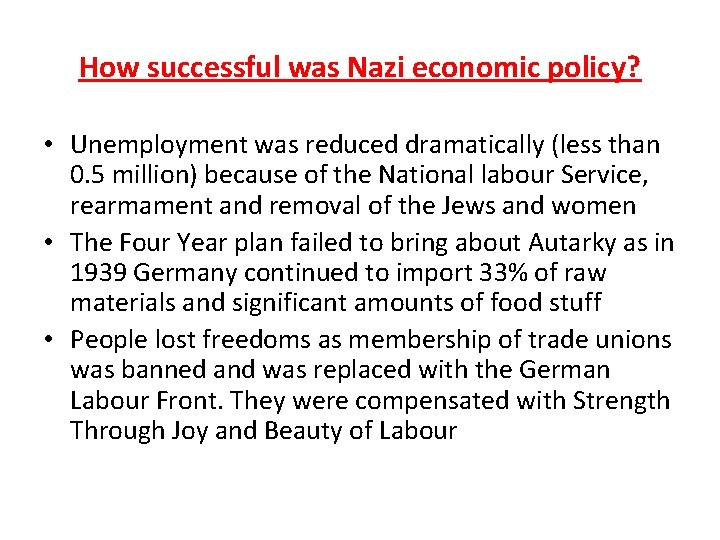 How successful was Nazi economic policy? • Unemployment was reduced dramatically (less than 0.