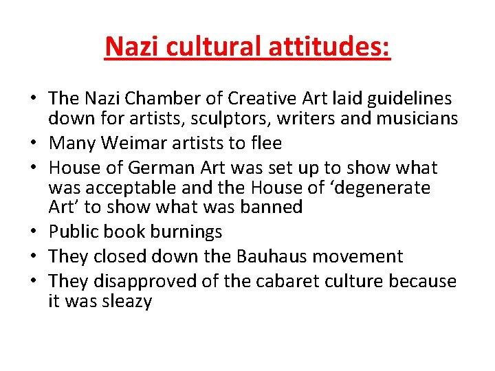 Nazi cultural attitudes: • The Nazi Chamber of Creative Art laid guidelines down for
