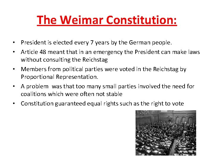 The Weimar Constitution: • President is elected every 7 years by the German people.