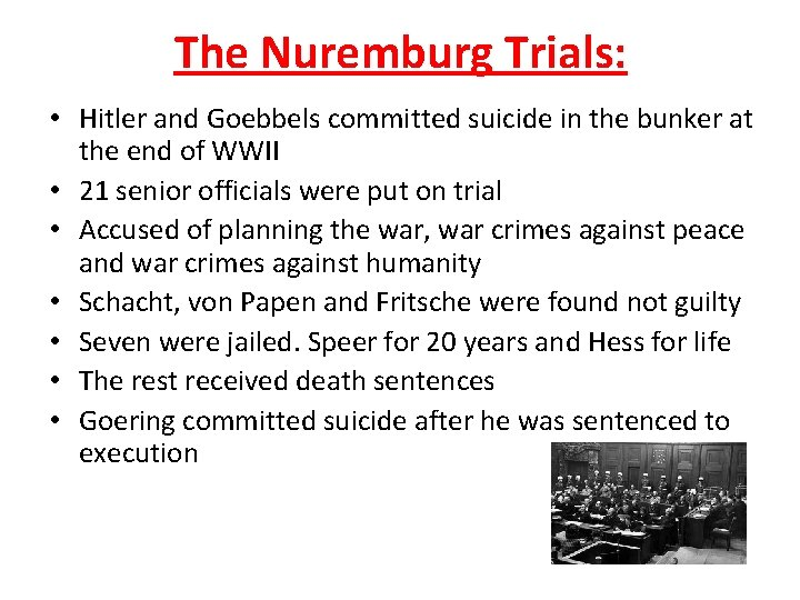 The Nuremburg Trials: • Hitler and Goebbels committed suicide in the bunker at the