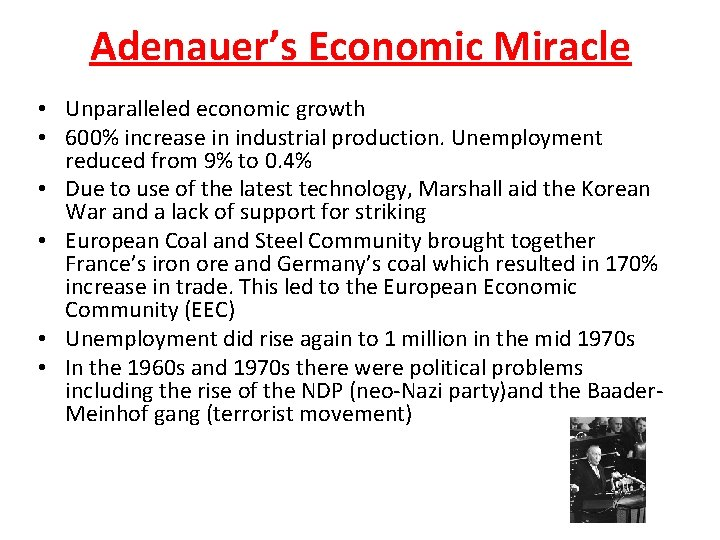 Adenauer's Economic Miracle • Unparalleled economic growth • 600% increase in industrial production. Unemployment