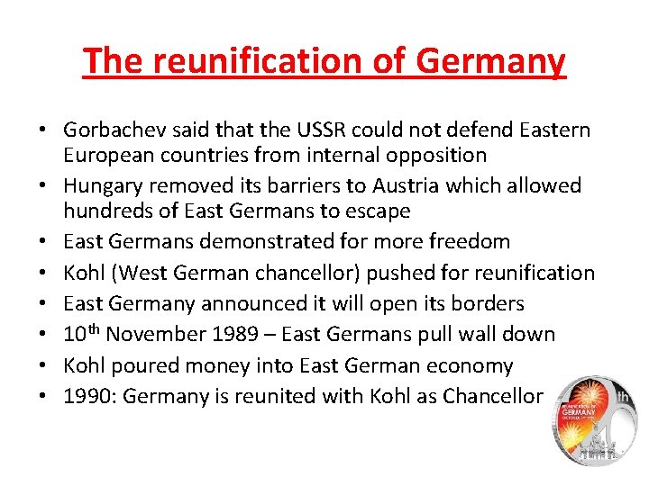 The reunification of Germany • Gorbachev said that the USSR could not defend Eastern