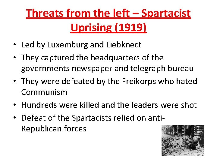 Threats from the left – Spartacist Uprising (1919) • Led by Luxemburg and Liebknect