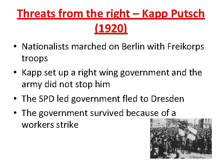 Threats from the right – Kapp Putsch (1920) • Nationalists marched on Berlin with