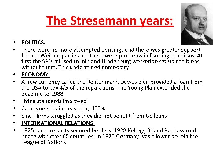 The Stresemann years: • POLITICS: • There were no more attempted uprisings and there