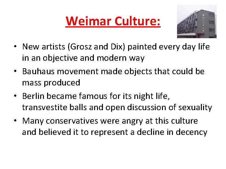 Weimar Culture: • New artists (Grosz and Dix) painted every day life in an