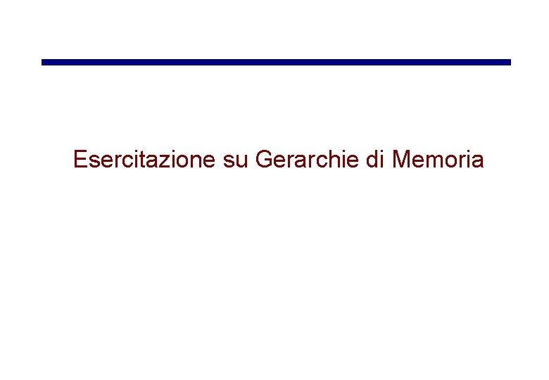 Esercitazione su Gerarchie di Memoria