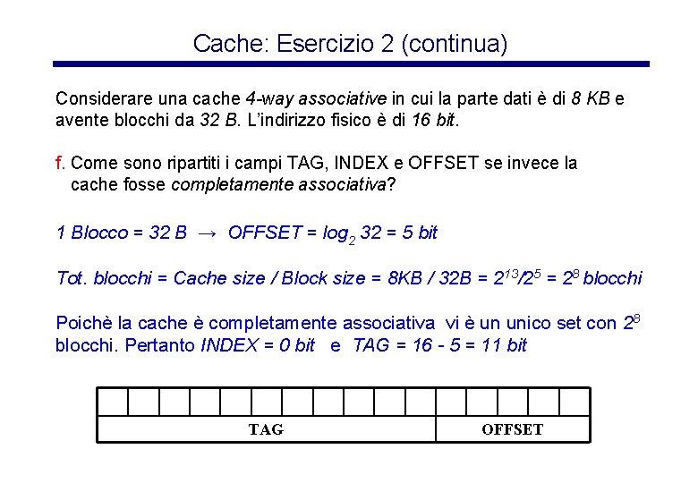 Cache: Esercizio 2 (continua) Considerare una cache 4 -way associative in cui la parte
