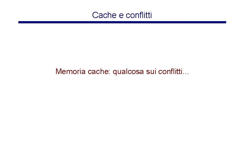 Cache e conflitti Memoria cache: qualcosa sui conflitti. . .