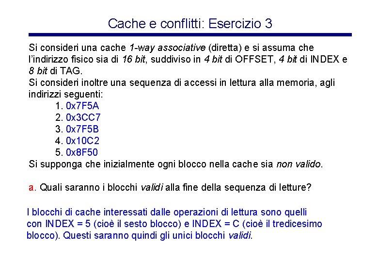 Cache e conflitti: Esercizio 3 Si consideri una cache 1 -way associative (diretta) e