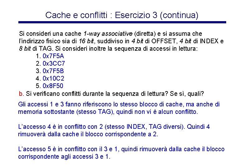 Cache e conflitti : Esercizio 3 (continua) Si consideri una cache 1 -way associative