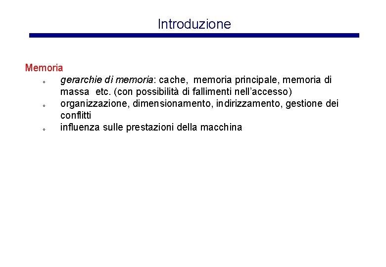 Introduzione Memoria o gerarchie di memoria: cache, memoria principale, memoria di massa etc. (con