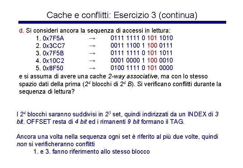 Cache e conflitti: Esercizio 3 (continua) d. Si consideri ancora la sequenza di accessi