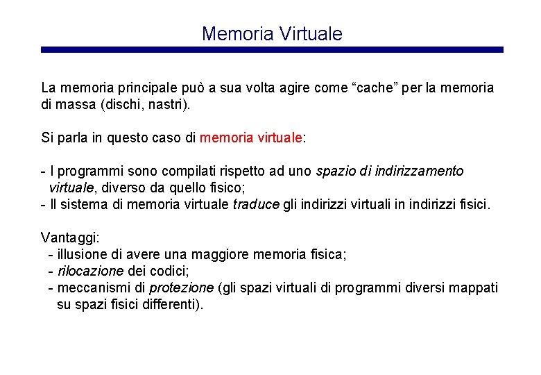 """Memoria Virtuale La memoria principale può a sua volta agire come """"cache"""" per la"""