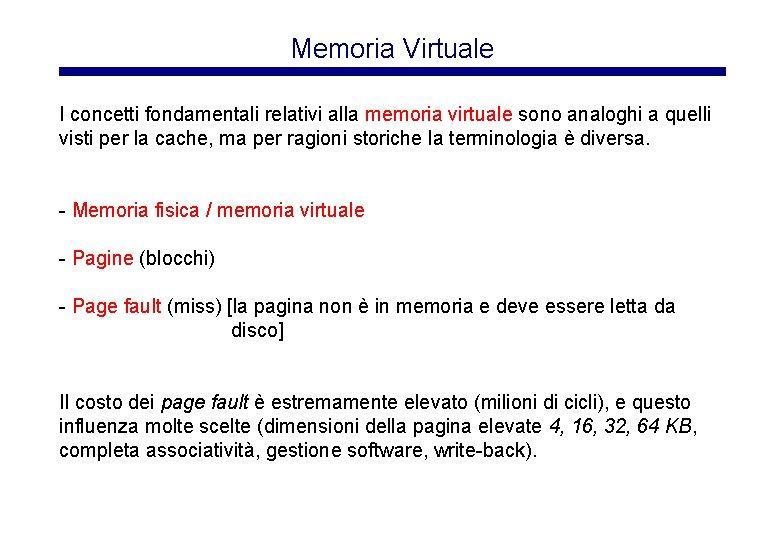 Memoria Virtuale I concetti fondamentali relativi alla memoria virtuale sono analoghi a quelli visti