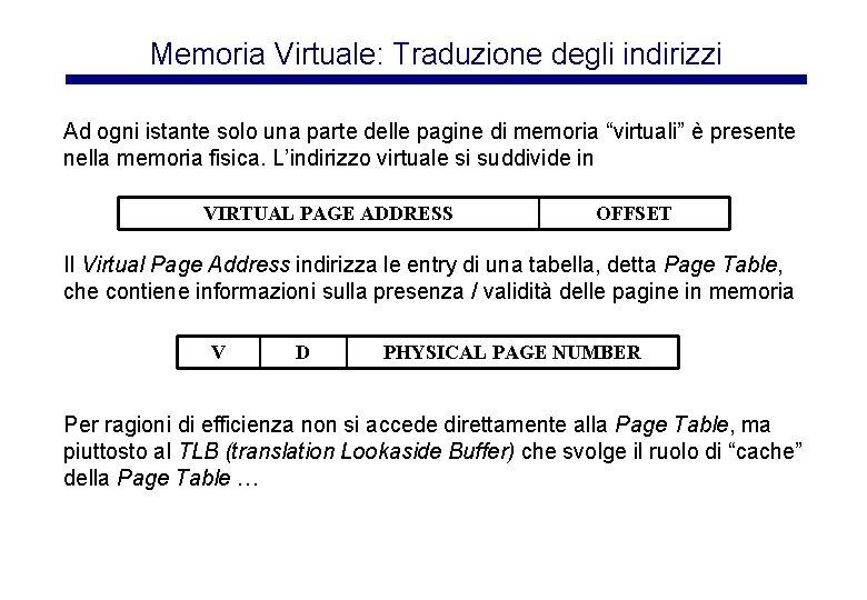 Memoria Virtuale: Traduzione degli indirizzi Ad ogni istante solo una parte delle pagine di