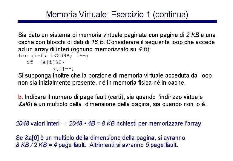 Memoria Virtuale: Esercizio 1 (continua) Sia dato un sistema di memoria virtuale paginata con