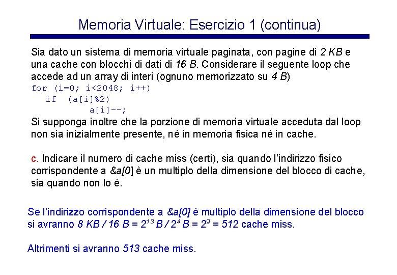 Memoria Virtuale: Esercizio 1 (continua) Sia dato un sistema di memoria virtuale paginata, con
