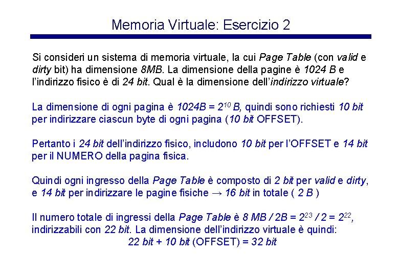 Memoria Virtuale: Esercizio 2 Si consideri un sistema di memoria virtuale, la cui Page