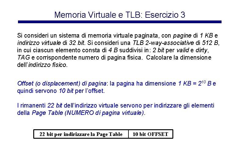 Memoria Virtuale e TLB: Esercizio 3 Si consideri un sistema di memoria virtuale paginata,
