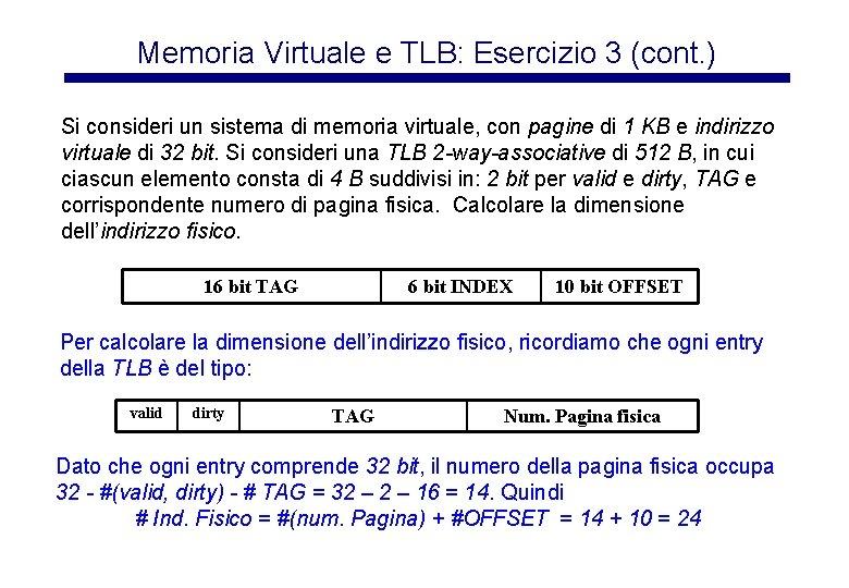 Memoria Virtuale e TLB: Esercizio 3 (cont. ) Si consideri un sistema di memoria