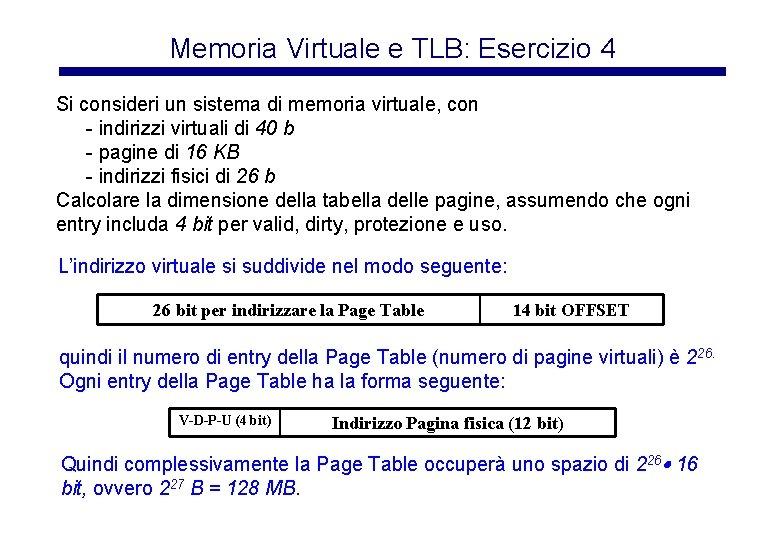 Memoria Virtuale e TLB: Esercizio 4 Si consideri un sistema di memoria virtuale, con