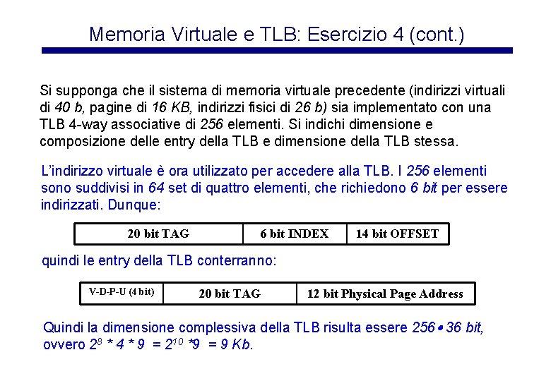Memoria Virtuale e TLB: Esercizio 4 (cont. ) Si supponga che il sistema di