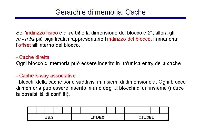 Gerarchie di memoria: Cache Se l'indirizzo fisico è di m bit e la dimensione
