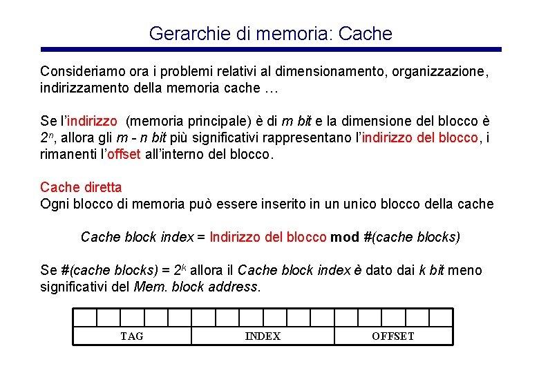 Gerarchie di memoria: Cache Consideriamo ora i problemi relativi al dimensionamento, organizzazione, indirizzamento della
