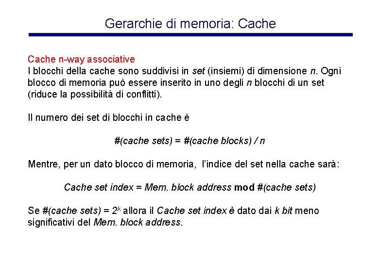 Gerarchie di memoria: Cache n-way associative I blocchi della cache sono suddivisi in set