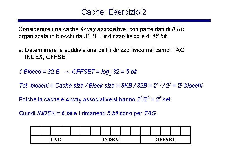 Cache: Esercizio 2 Considerare una cache 4 -way associative, con parte dati di 8