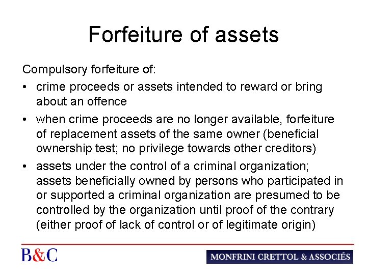 Forfeiture of assets Compulsory forfeiture of: • crime proceeds or assets intended to reward