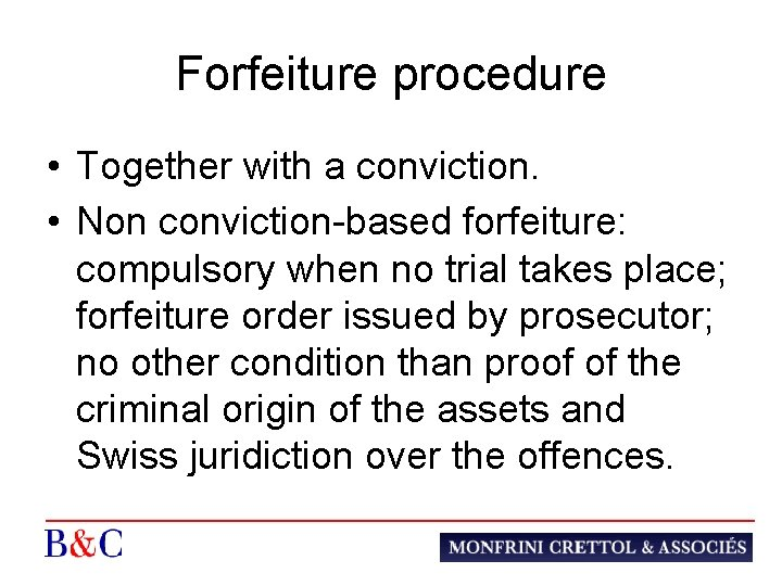 Forfeiture procedure • Together with a conviction. • Non conviction-based forfeiture: compulsory when no