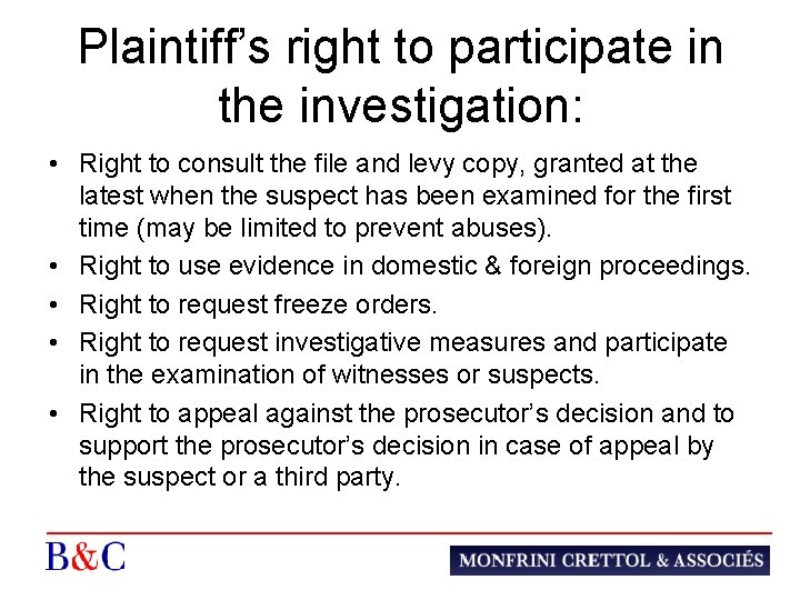 Plaintiff's right to participate in the investigation: • Right to consult the file and