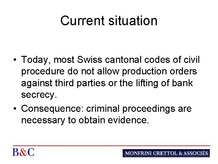 Current situation • Today, most Swiss cantonal codes of civil procedure do not allow