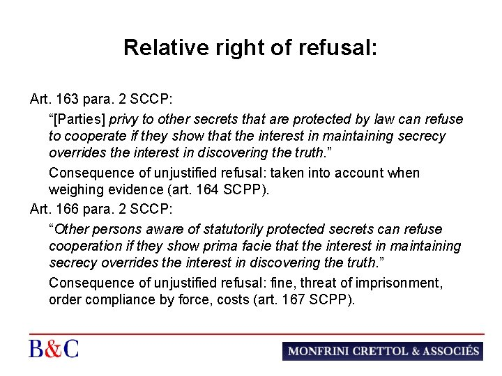 "Relative right of refusal: Art. 163 para. 2 SCCP: ""[Parties] privy to other secrets"
