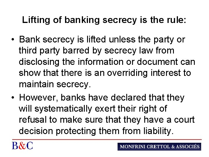 Lifting of banking secrecy is the rule: • Bank secrecy is lifted unless the