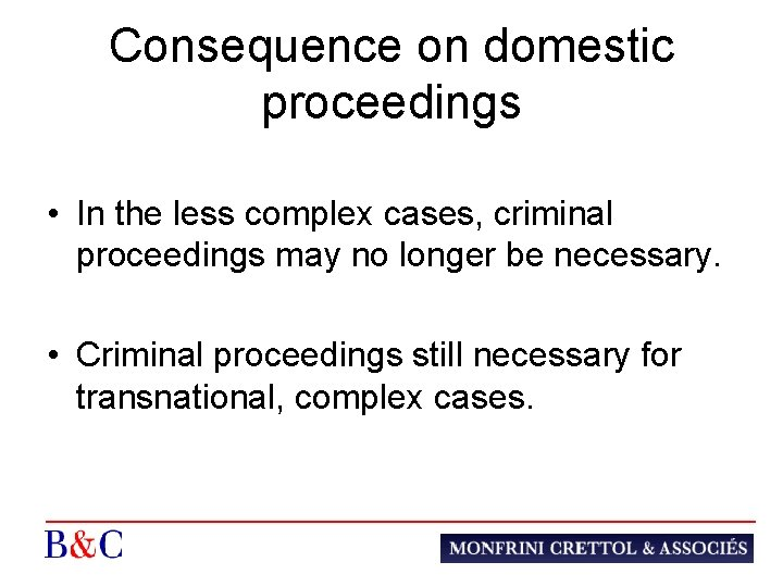 Consequence on domestic proceedings • In the less complex cases, criminal proceedings may no