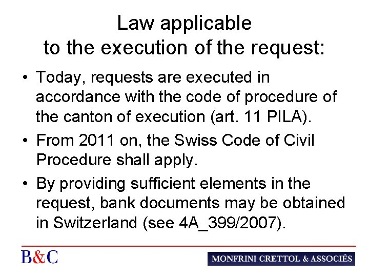 Law applicable to the execution of the request: • Today, requests are executed in