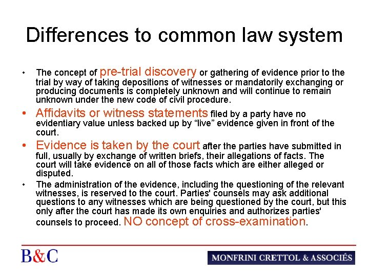 Differences to common law system • The concept of pre-trial discovery or gathering of