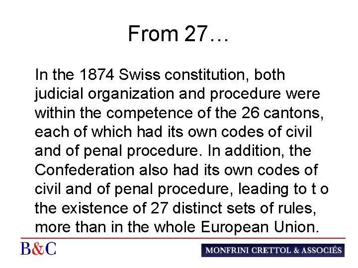 From 27… In the 1874 Swiss constitution, both judicial organization and procedure were within