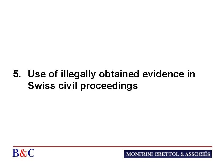 5. Use of illegally obtained evidence in Swiss civil proceedings