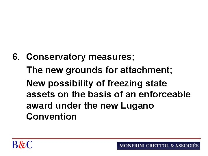 6. Conservatory measures; The new grounds for attachment; New possibility of freezing state assets