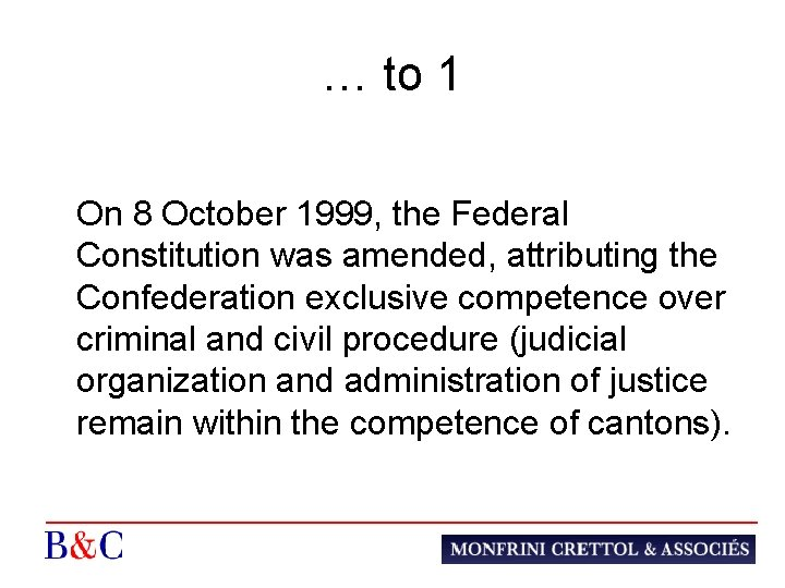 … to 1 On 8 October 1999, the Federal Constitution was amended, attributing the