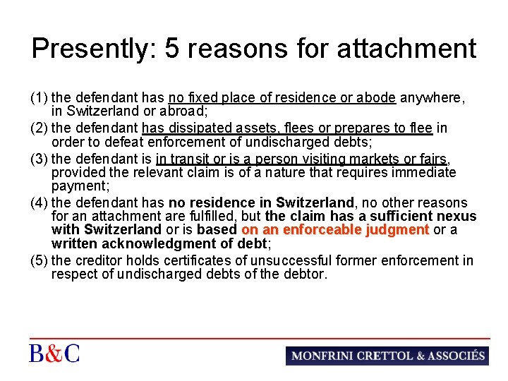 Presently: 5 reasons for attachment (1) the defendant has no fixed place of residence
