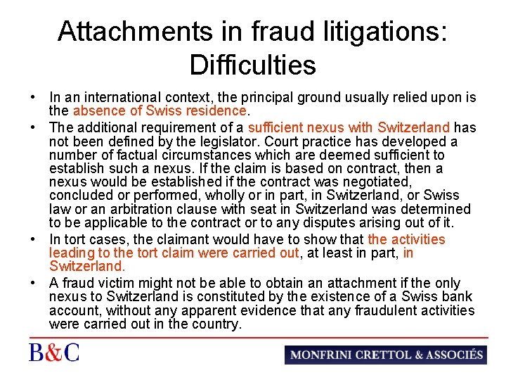 Attachments in fraud litigations: Difficulties • In an international context, the principal ground usually